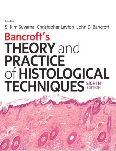 Bancroft's theory and practice of histological techniques. [edited by] S. Kim Suvarna, 8th ed.