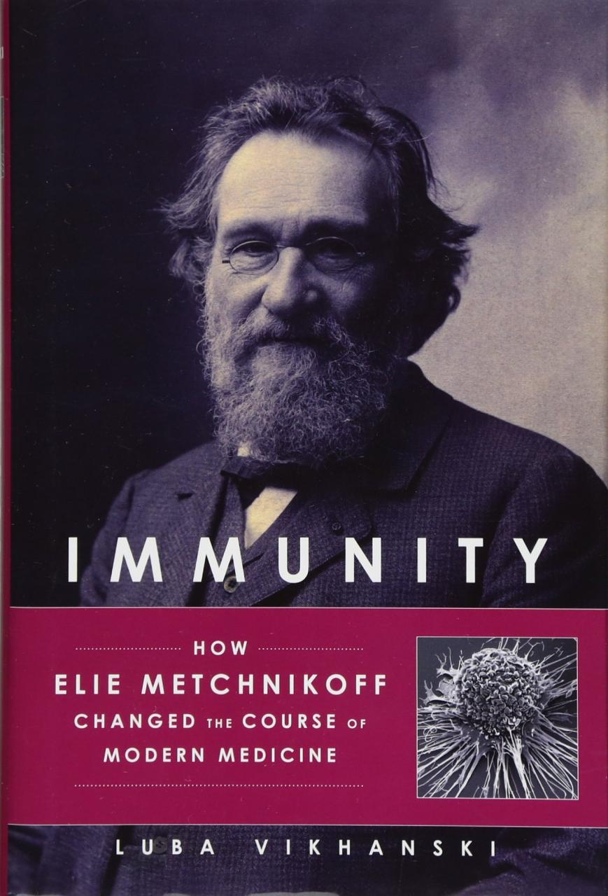 Immunity [electronic resource]: How Elie Metchnikoff Changed the Course of Modern Medicine / Vikhanski, Luba