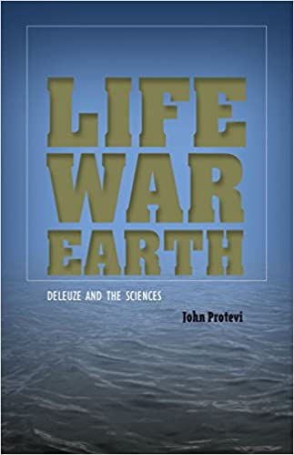 Life, war, earth: Deleuze and the sciences / John Protevi