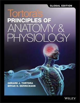 Principles of anatomy & physiology / Gerard J. Tortora, Bryan Derrickson, [2017]; 15th edition, Global edition