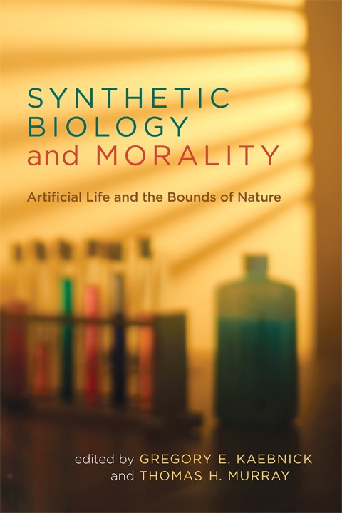 Synthetic biology and morality : artificial life and the bounds of nature / edited by Gregory E. Kaebnick and Thomas H. Murray