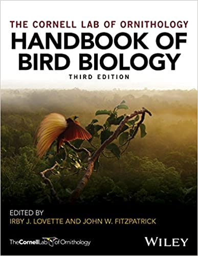 The Cornell Lab of Ornithology's handbook of bird biology / edited by Irby J. Lovette and John W. Fitzpatrick, 2016; Third edition